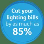 Save up to 85% on your lighting bills